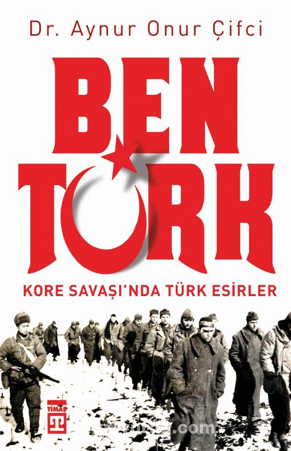 Ben TürkKore Savaşı'nda Türk Esirler - Aynur Onur Çifci pdf epub