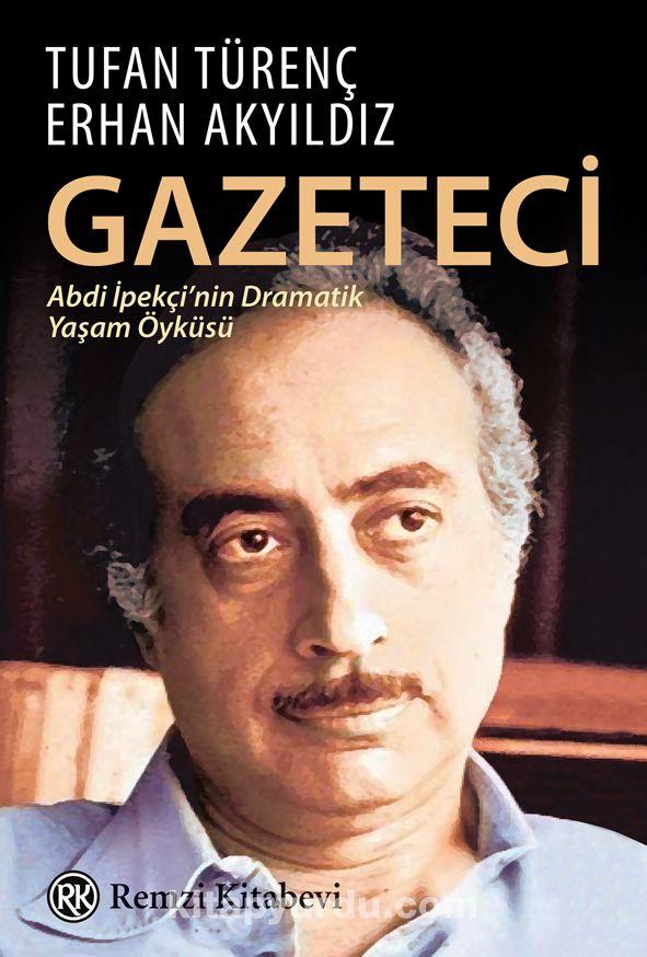 GazeteciAbdi İpekçi'nin Dramatik Yaşam Öyküsü... - Erhan Akyıldız pdf epub