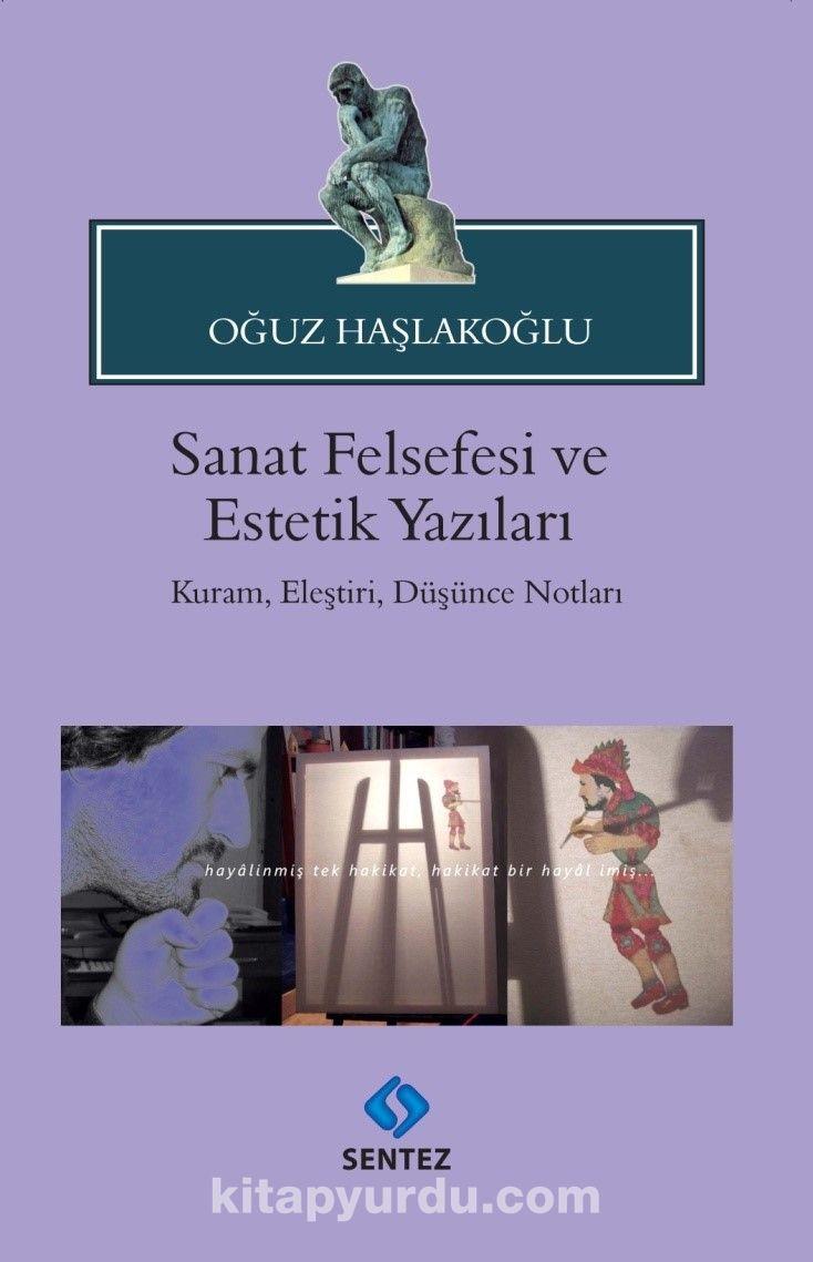 Sanat Felsefesi ve Estetik YazılarıKuram, Eleştiri, Düşünce Notları - Doç. Dr. Oğuz Haşlakoğlu pdf epub