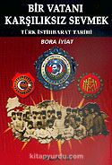 Bir Vatanı Karşılıksız Sevmek / Türk İstihbarat Tarihi