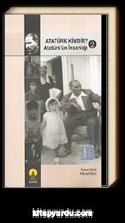 Atatürk Kimdir? Atatürk'ün İnsanlığı 2