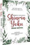 Shinrin Yoku & Orman Banyosu & Doğanın İyileştirici Gücü