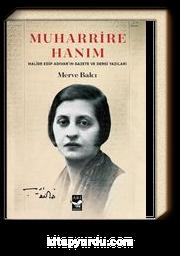 Muharrire Hanım & Halide Edip Adıvar'ın Gazete ve Dergi Yazıları