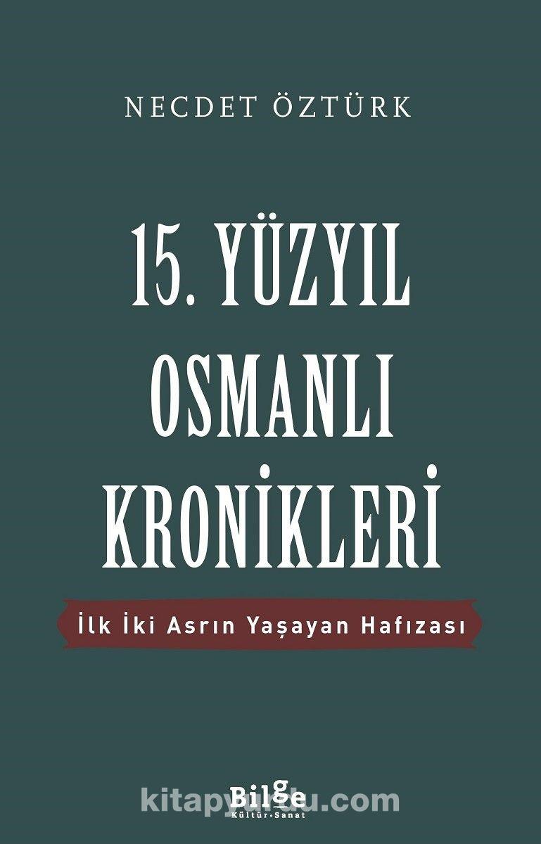 15. Yüzyıl Osmanlı Kronikleriİlk İki Asrın Yaşayan Hafızası - Prof. Dr. Necdet Öztürk pdf epub
