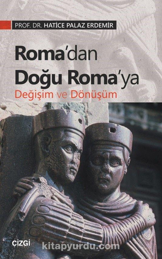 Roma'dan Doğu Roma'ya Değişim ve Dönüşüm - Hatice Palaz Erdemir pdf epub