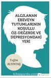 Algılanan Ebeveyn Tutumlarının Koşullu Öz-Değerde ve Depresyondaki Yeri
