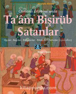 Osmanlı İstanbul'unda Ta'am Bişirüb Satanlar Aşçılar, Başçılar, Büryancılar, Börekçiler, Tatlıcılar (1500-1800) - Mustafa Altıntaş pdf epub