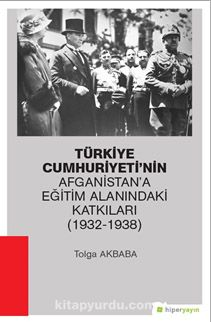 Türkiye Cumhuriyeti'nin Afganistan'a Eğitim Alanındaki Katkıları (1932-1938) - Tolga Akbaba pdf epub