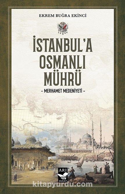 İstanbul'a Osmanlı MührüMerhamet Medeniyeti - Prof. Dr. Ekrem Buğra Ekinci pdf epub