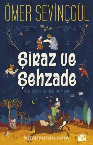 Şiraz ve ŞehzadeBir Sadi-i Şirazi Romanı - Ömer Sevinçgül pdf epub