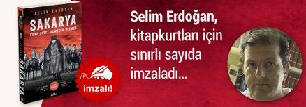 Sakarya & Türk Bitti Demeden Bitmez. Selim Erdoğan, Kitapkurtları için Sınırlı Sayıda İmzaladı.