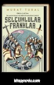 Selçuklular Franklar - Orta Çağ'da İslam'ın Kılıcı & Hristiyanlığın Çekici