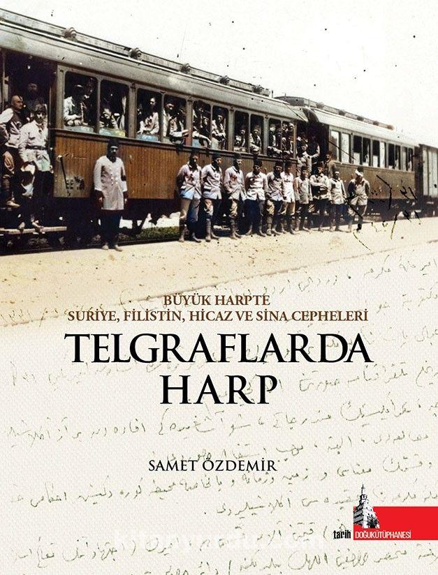 Telgraflarda HarpBüyük Harpte Suriye Filistin Hicaz ve Sina Cepheleri - Samet Özdemir pdf epub