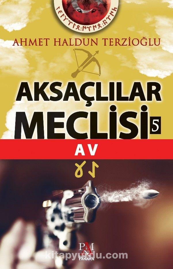 Aksaçlılar Meclisi 5 / Av - Ahmet Haldun Terzioğlu pdf epub