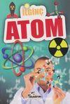 İlginç Bilgiler Serisi / İlginç Atom