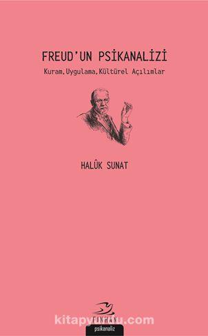 Freud'un PsikanaliziKuram, Uygulama, Kültürel Açılımlar - Haluk Sunat pdf epub