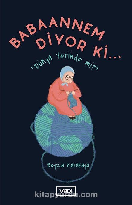 Babaannem Diyor ki...Dünya Yerinde mi? - Beyza Karakaya pdf epub