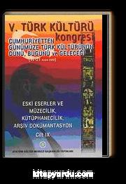 V. Türk Kültürü Kongresi  & Cumhuriyetten Günümüze Türk Kültürünün Dünü, Bugünü ve Geleceği (17-21 Aralık) Eski Eserler ve Müzecilik, Kütüphanecilik, Arşiv Dökümantasyon Cilt-IX
