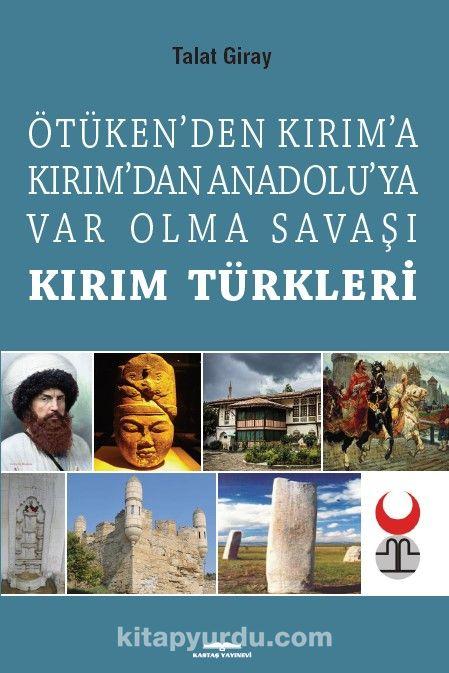 Kırım Türkleri Ötüken'den Kırım'a Kırım'dan Anadoluya Var Olma Savaşı - Talat Giray pdf epub
