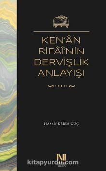 Ken'an Rifai'nin Dervişlik Anlayışı & Meşkure Sargut'un Sohbet Defterlerinde Ken'an Rifai'nin Dervişlik Anlayışı
