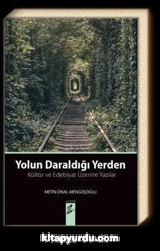 Yolun Daraldığı Yerden & Kültür ve Edebiyat Üzerine Yazılar