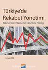 Türkiye'de Rekabet Yönetimi & Tekelci Düzenlemenin Ekonomi-Politiği