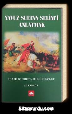 Yavuz Sultan Selim'i Anlatmak