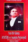 Yeni Bir Güneş Atatürk ve Anadolu Medeniyeti