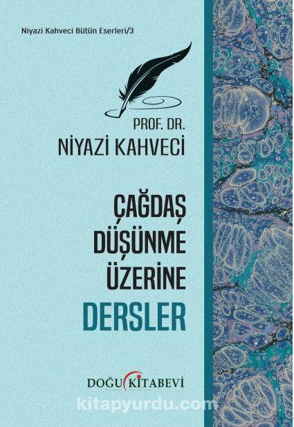 Çağdaş Düşünme Üzerine Dersler - Prof. Dr. Niyazi Kahveci pdf epub