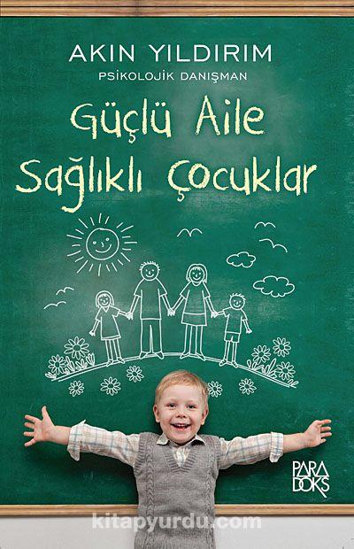 Güçlü Aile Sağlıklı Çocuklar - Akın Yıldırım pdf epub