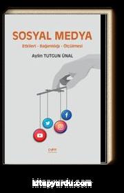 Sosyal Medya & Etkileri, Bağımlılığı ve Ölçülmesi