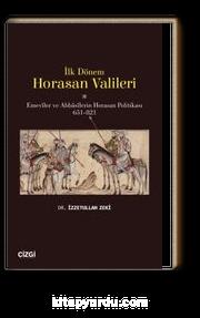 İlk Dönem Horasan Valileri (Emeviler ve Abbasilerin Horasan Politikası 651-821)
