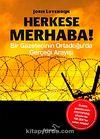 Herkese Merhaba! & Bir Gazetecinin Ortadoğu'da Gerçeği Arayışı