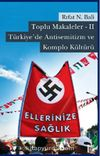 Toplu Makaleler -II & Türkiye'de Antisemitizm ve Komplo Kültürü