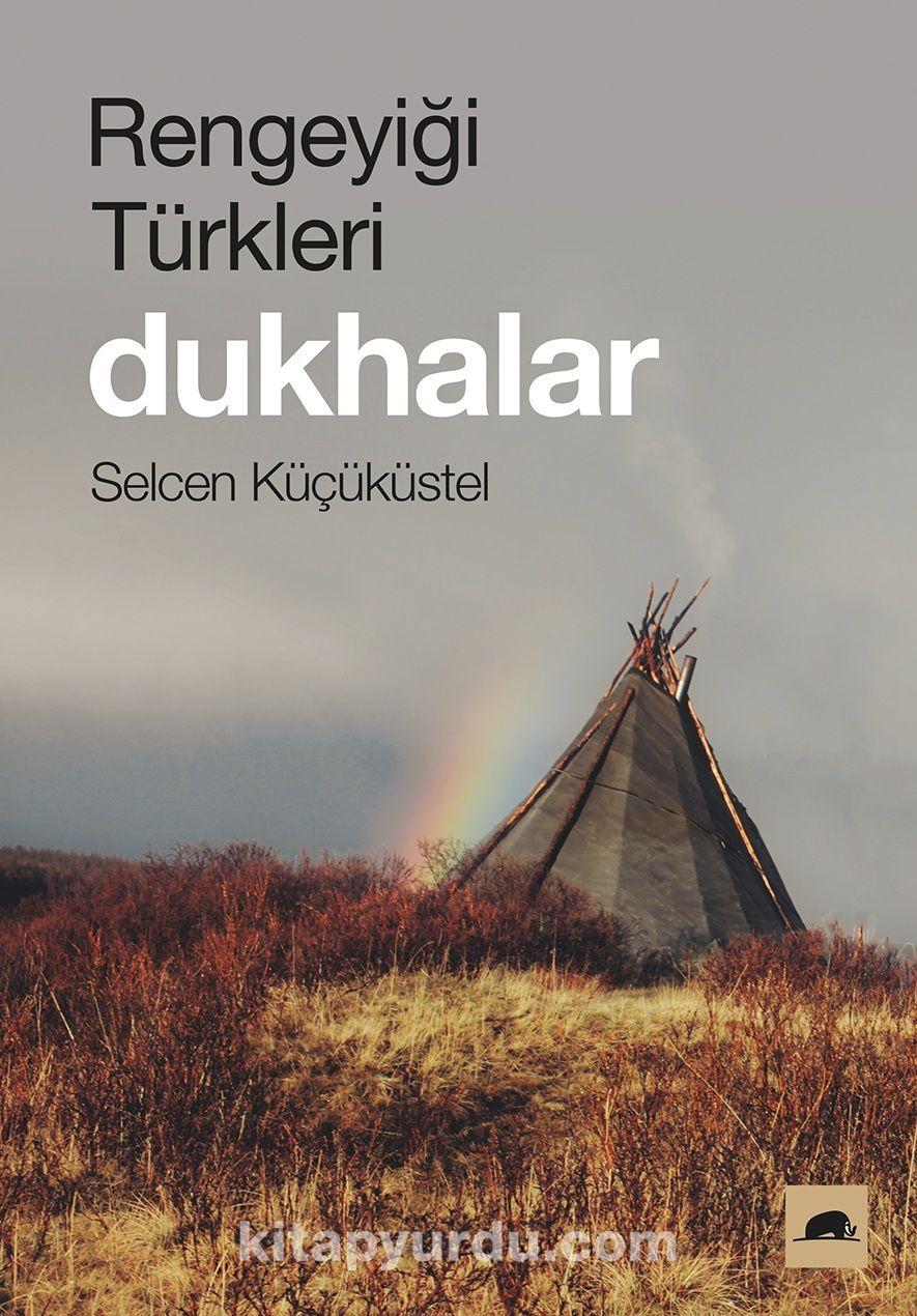 Rengeyiği Türkleri: Dukhalar - SelcenKüçüküstel pdf epub