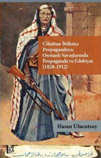 Cihattan İttihatçı Propagandaya: Osmanlı Savaşlarında Propaganda ve Edebiyat (1828-1912) - Hasan Ulucutsoy pdf epub