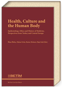 Health, Culture and The Human Body & Epidemiology, Ethics and History of Medicine, Perspectives FromTurkey and Central Europe