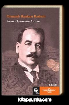 Osmanlı Bankası Baskını & Armen Garo'nun Anıları