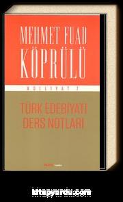 Türk Edebiyatı Ders Notları / Mehmet Fuad Köprülü Külliyat 7
