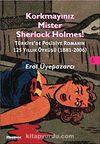 Korkmayınız Mister Sherlock Holmes! & Türkiye'de Polisiye Romanın 125 yıllık Öyküsü (1881-2006)