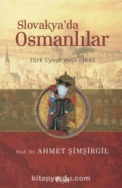 Slovakya'da Osmanlılar & Türk Uyvar 1663-1685