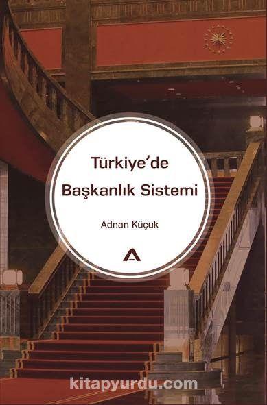 Türkiye'de Başkanlık Sistemi - Adnan Küçük pdf epub