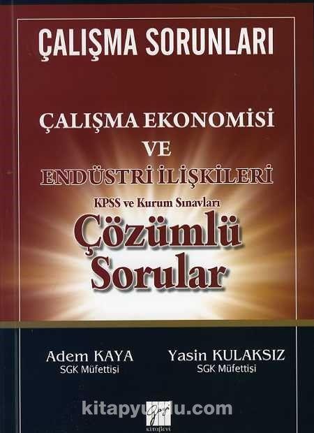 KPSS ve Kurum Sınavları Çalışma Ekonomisi ve Endüstri İlişkileri Çözümlü Sorular - Adem Kaya pdf epub