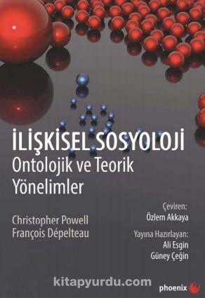 İlişkisel SosylolojiOntolojik ve Teorik Yönelimler - Christopher Powell pdf epub