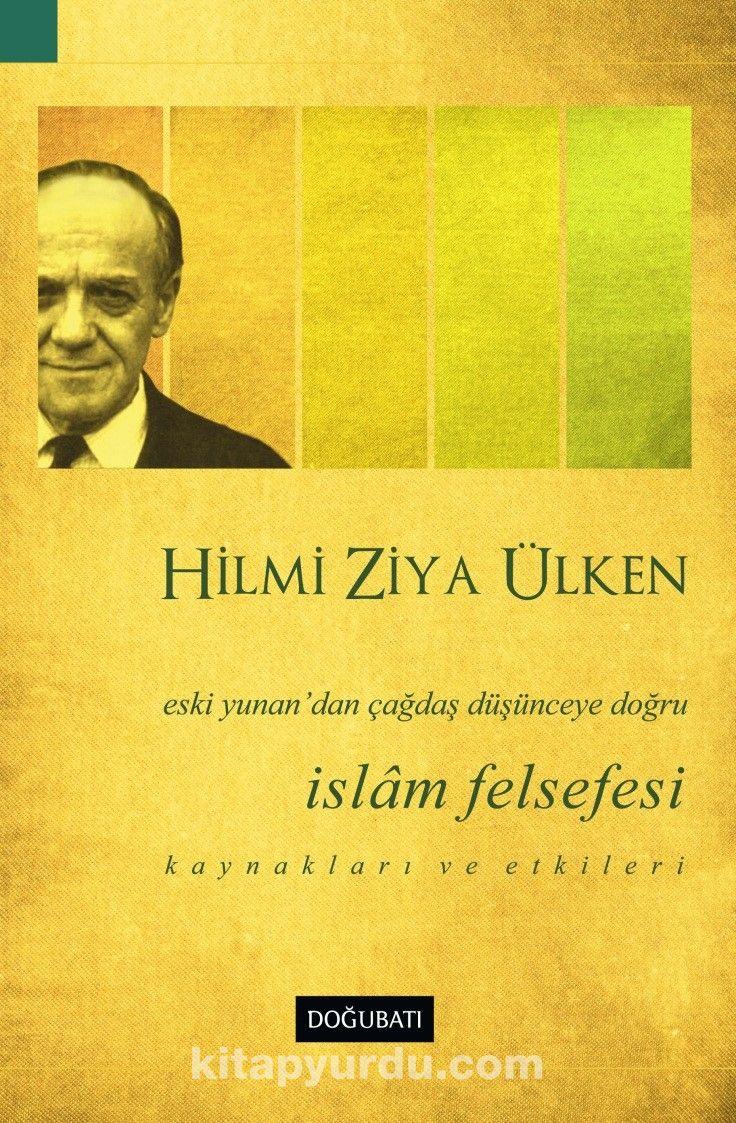İslam FelsefesiEski Yunan'dan Çağdaş Düşünceye Doğru - Hilmi Ziya Ülken pdf epub