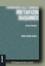 Fahreddin Razi Sonrası Metafizik Düşünce & Katibi Örneği