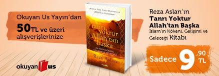 """Okuyan Us Yayın'dan 50TL ve Üzeri Alışverişinize Reza Aslan'ın ''Tanrı Yoktur Allah'tan Başka"""" Kitabı 9,90TL"""