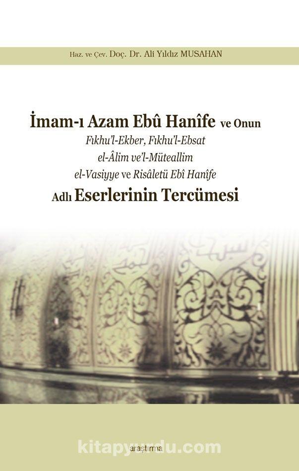 İmam-ı Azam Ebû Hanîfeve Onun Fıkhu'l-Ekber, Fıkhu'l-Ebsat el-Âlim ve'l-Müteallim el-Vasiyye ve Risaletü Ebî Hanîfe Adlı Eserlerinin Tercümesi -  pdf epub