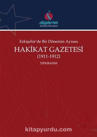 Eskişehir'de Bir Dönemin Aynası Hakikat Gazetesi (2 Cilt Takım) (1911-1912) (Tıpkıbasım-Çevrimyazı) -  pdf epub