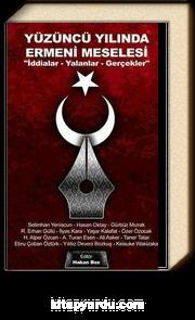 Yüzüncü Yılında Ermeni Meselesi & İddialar - Yalanlar - Gerçekler